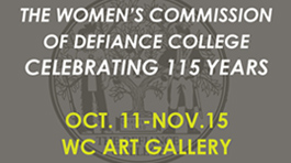 The Women's Commission of Defiance College celebrating 115 years October 11 - November 15. W C Art Gallery.