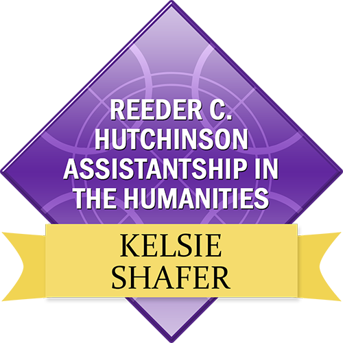 Reeder C. Hutchinson Assistantship in the Humanities: Kelsie Shafer